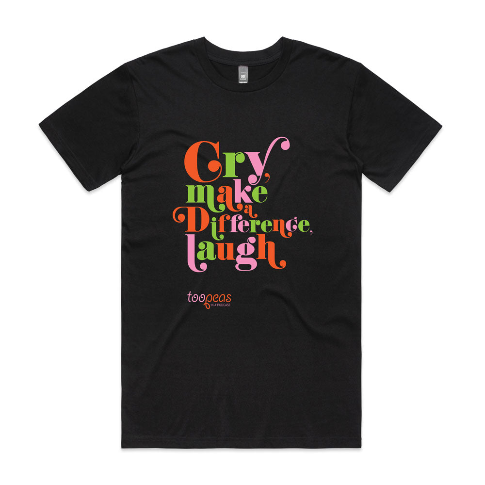 Cry Make A Difference Laugh T-Shirt
