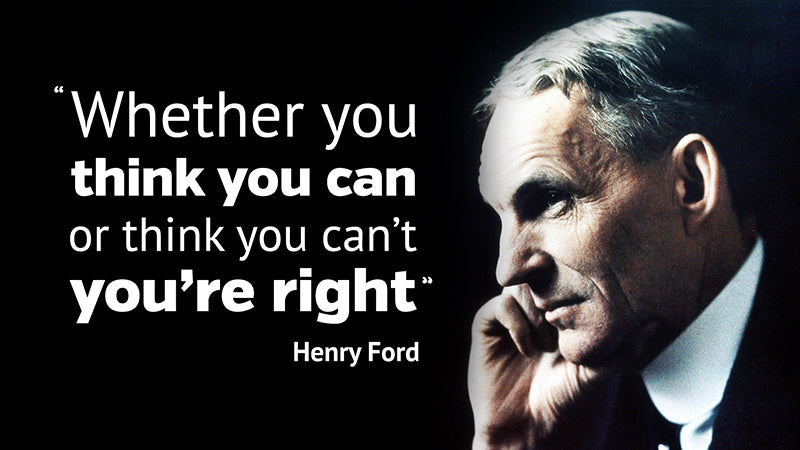 Henry Ford Quote - Whether you think you can or think you can't you're right