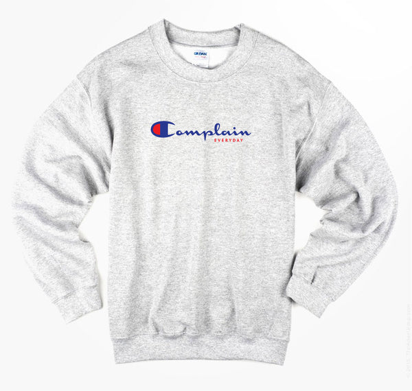 Complain Everyday Sweatshirt