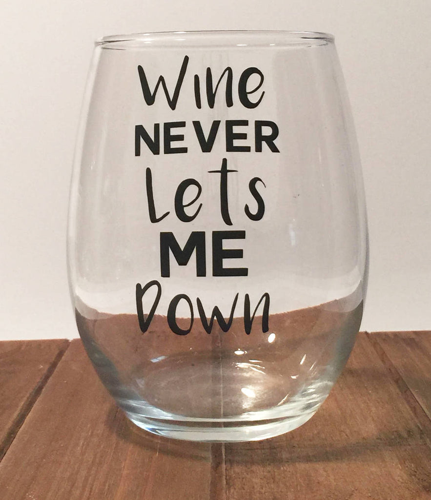 Wine Never Lets Me Down, Wine Glass, Funny Wine Glass, Wine Glass sayings, Girly Wine Glass, Friendly Wine Glass