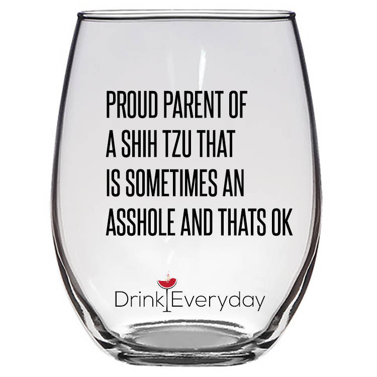 Proud Parent of a Shih Tzu that is sometimes an asshole , Shih Tzu wine glass, Dog Mom Gift Idea, Shih Tzu gift, dog mom