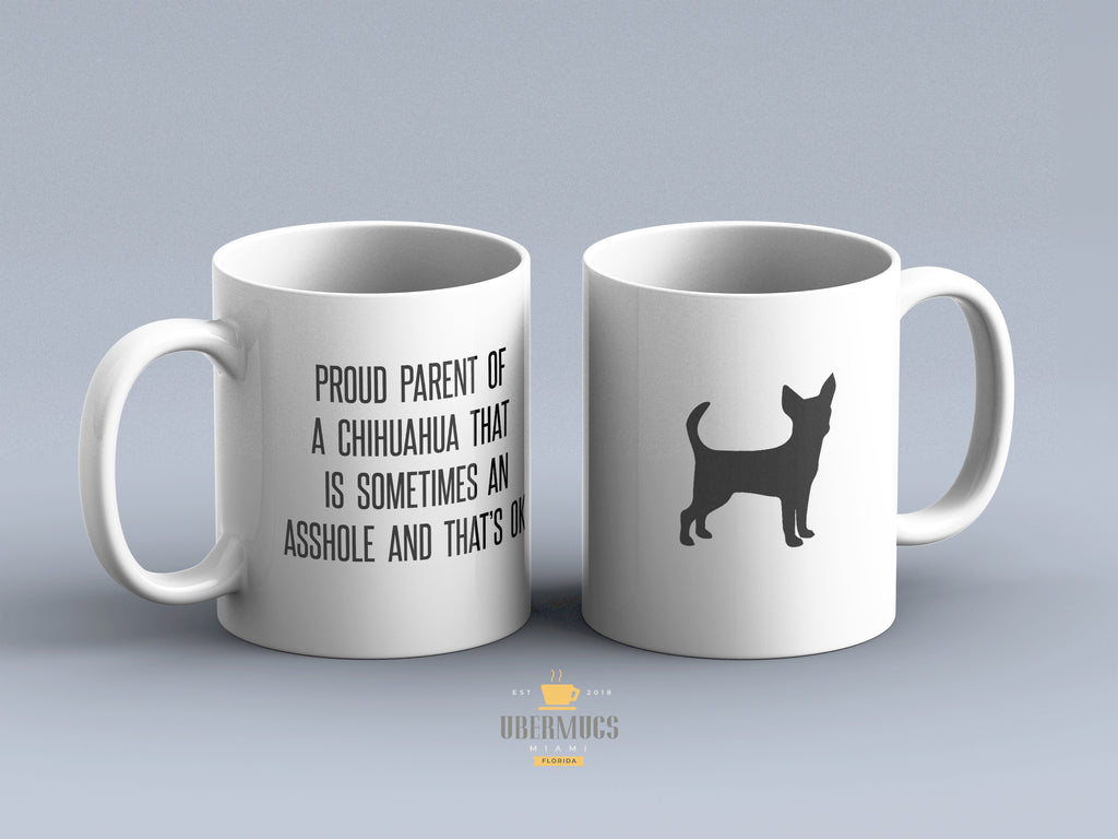 Parent of a Chihuahua That Is Sometimes an Asshole | Chiweenie coffee mug | Purebred Gift | Funny Cute Chi Presents | Dog Mom |