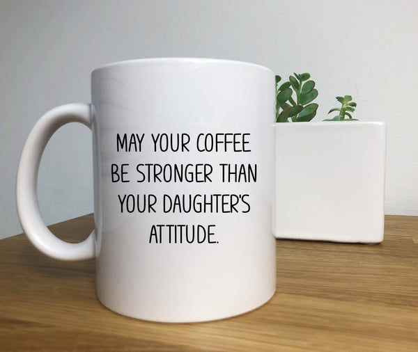 May Your Coffee Be Stronger than your daughters attitude Coffee Mug