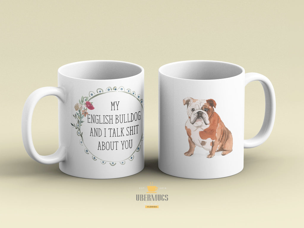 My English Bulldog and I Talk Shit About You Coffee Mug | British Bulldog Funny Gift | Bulldog Mom Gift Idea |