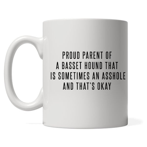 Proud Parent of A Basset Hound That Is Sometimes an Asshole, Hound Mom Gift for Dog Mom,