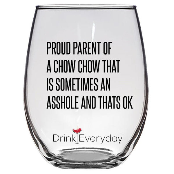 Proud parent of a Chow Chow that is sometimes an Asshole Wine glass, Gift for Chow Chow Mom, Present for Chow Chow Dad, Custom Gift