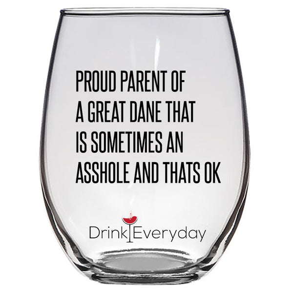 Proud parent of a Great Dane that is sometimes an Asshole Wine Glass, Gift for Great Dane Mom, Present for Great Dane Dad, Custom Gift