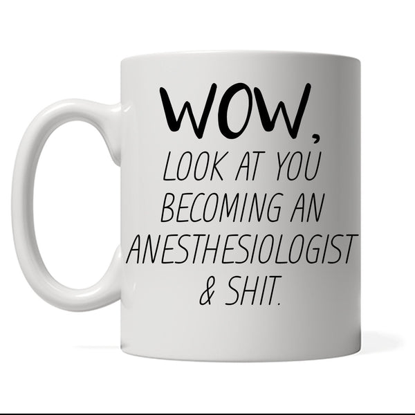Wow Look At You Becoming An Anesthesiologist & Shit, Personalized Coffee Mug