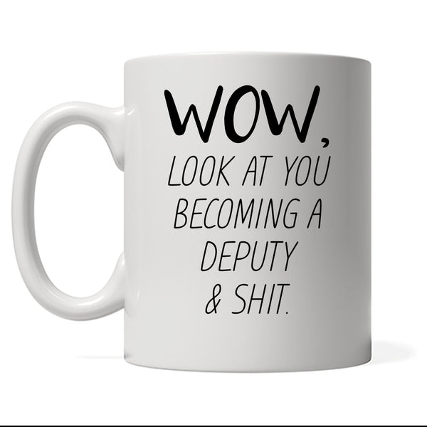 Wow Look At You Becoming A Deputy & Shit, Personalized Profession Coffee Mug
