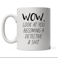 Wow Look At You Becoming A Detective & Shit, Personalized Profession Coffee Mug