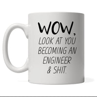 Wow Look At You Becoming A Engineer & Shit, Personalized Profession Coffee Mug