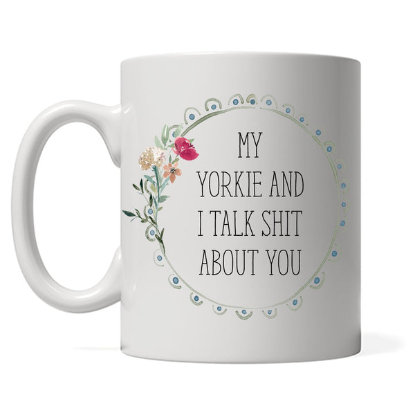 My Yorkie and I talk shit about you Coffee Mug, Yorkie Mom Dog Gift, Yorkshire Terrier Dog Dad, Funny Gift for Dog Lover