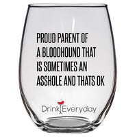 Proud parent of a Bloodhound that Is sometimes an Asshole Wine Glass, Gift for Bloodhound Mom, Present for Bloodhound Dad, Custom Gift