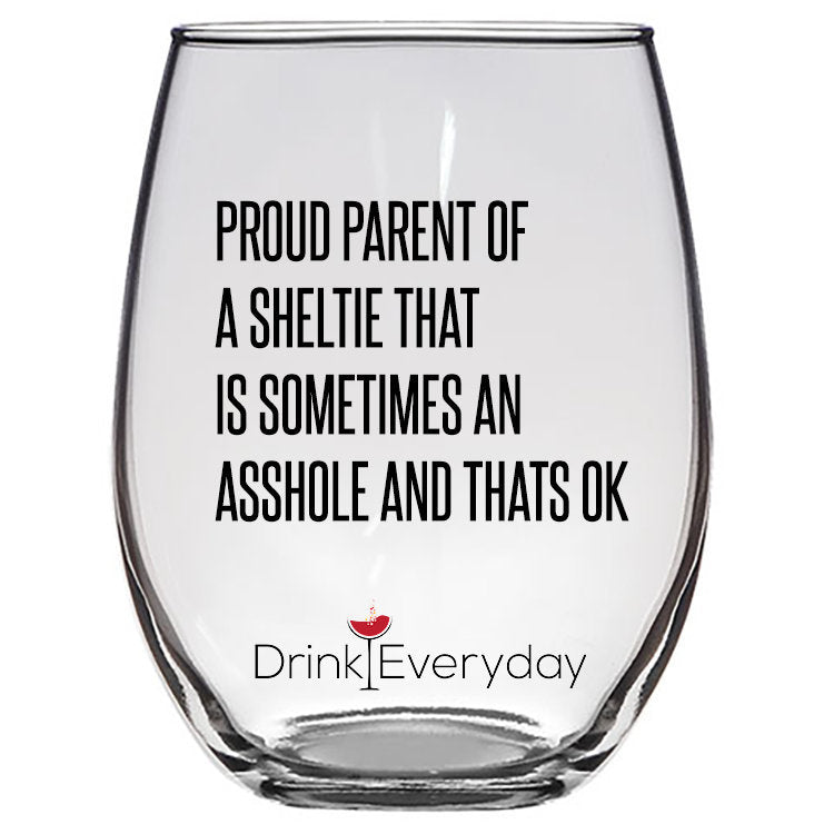 Proud parent of a Sheltie that is sometimes an Asshole Wine Glass, Gift for Sheltie Mom, Present for Sheltie Dad, Custom Sheltie Gift