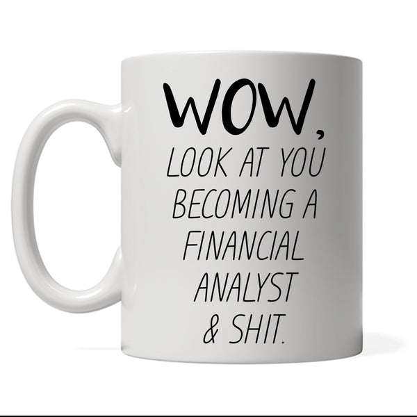 Wow Look At You Becoming A Financial Analyst & Shit, Personalized Profession Coffee Mug