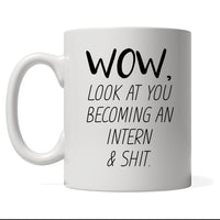 Wow Look At You Becoming An Intern & Shit, Personalized Profession Coffee Mug