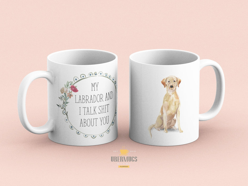 My Labrador and I talk shit about you Coffee Mug, Lab mom Gifts,  Yellow Labrador Art, Labradors Water Color
