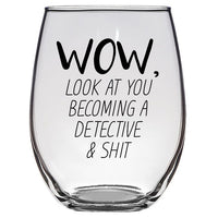 Wow Look At You Becoming A Detective & Shit, Personalized Profession Wine Glass