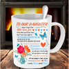 To Our Daughter - White Coffee Mug. Present For Our Daughter. Encouraging Loving Message