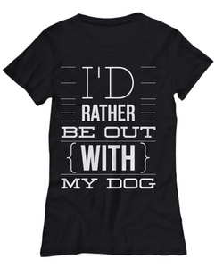 I'd Rather Be Out With My Dog Clothing - Bee Bee Shopping USA