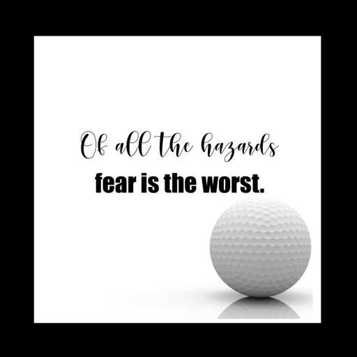 Fear is the worst golf hazard Inspirational Print - www.thedesigntank.com