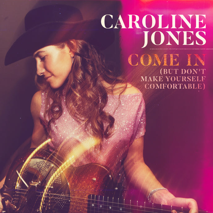 "Caroline Jones Releases ""Come In (But Don't Make Yourself Comfortable)"""