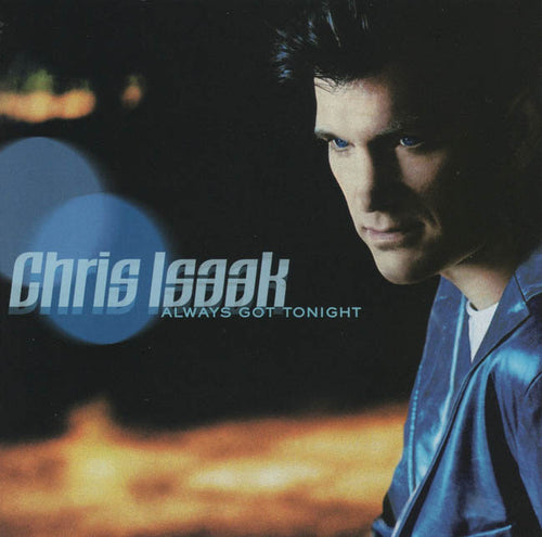Chris Isaak Always Got Tonight