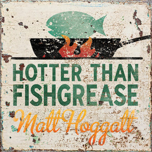 Matt Hoggatt Hotter Than Fish Grease