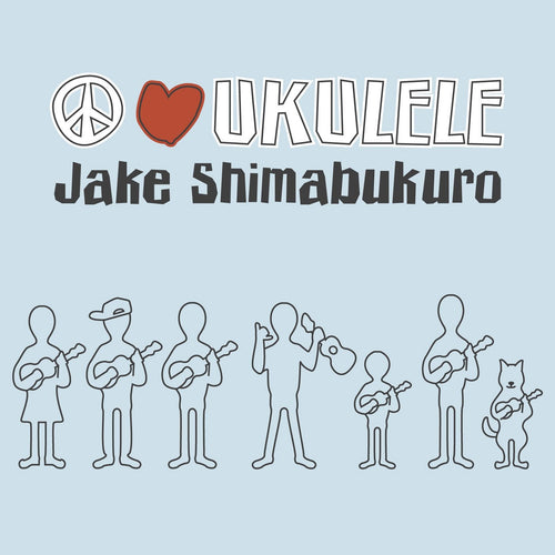 Jake Shimabukuro Peace Love Ukulele