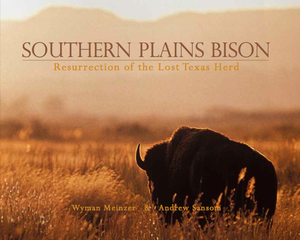 Southern Plains Bison - Resurrection Of The Lost Texas Herd