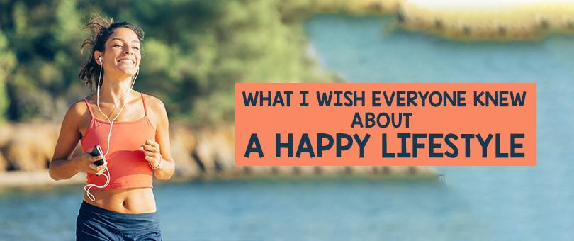 What I Wish Everyone Knew About A Happy Lifestyle