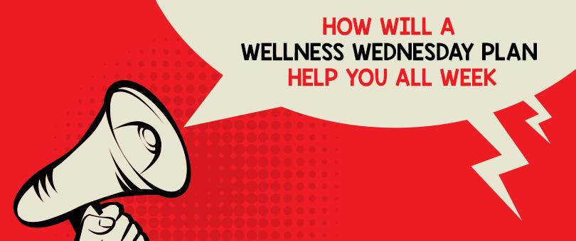 How Will A Wellness Wednesday Plan Help You All Week