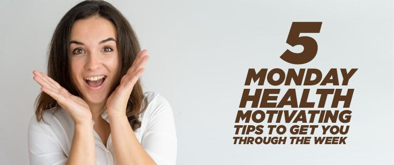 5 Monday Health Tips To Get You Motivated For The Week
