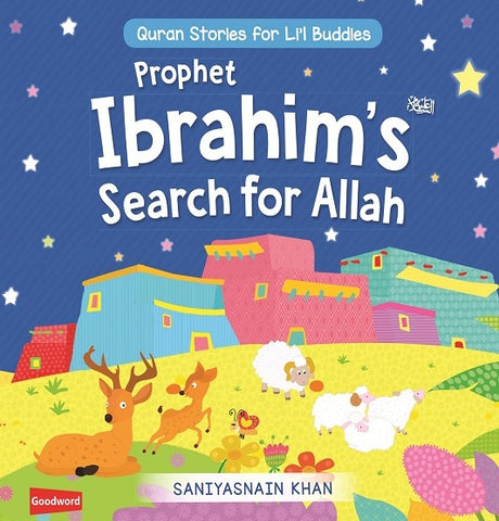 Prophet Ibrahim's Search for Allah: Quran Stories for Li'l Buddies