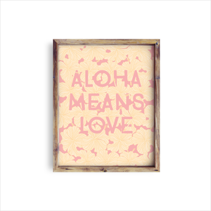 Aloha Means Love Art Print