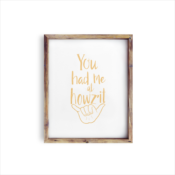You Had me at Howz'it Art Print (Gold Foil)