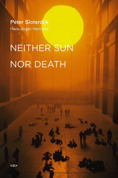Peter Sloterdijk: Neither Sun nor Death