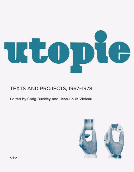 Craig Buckley & Jean-Louis Violeau (editors): Utopie: Texts and Projects 1967-1978