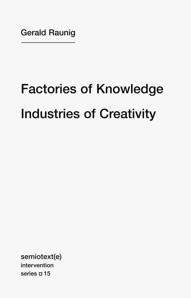 Gerald Raunig: Factories of Knowledge, Industries of Creativity