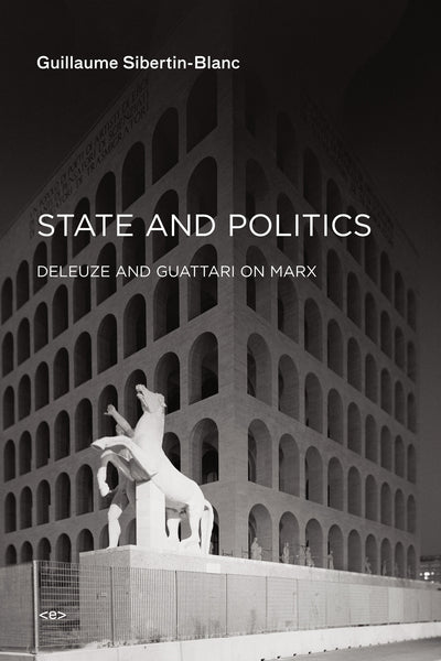Guillaume Sibertin-Blanc: State and Politics: Deleuze and Guttari on Marx