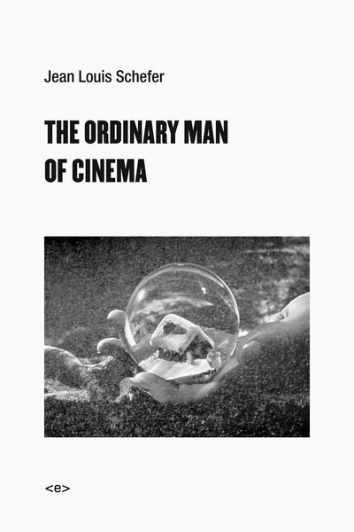 Jean Louis Schefer: The Ordinary Man of Cinema
