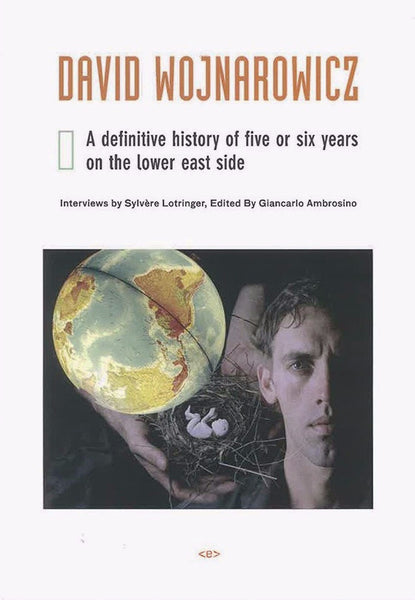 Giancarlo Ambrosino & Sylvere Lotringer (Editors): David Wojnarowicz: A definitive history of five or six years on the lower east side