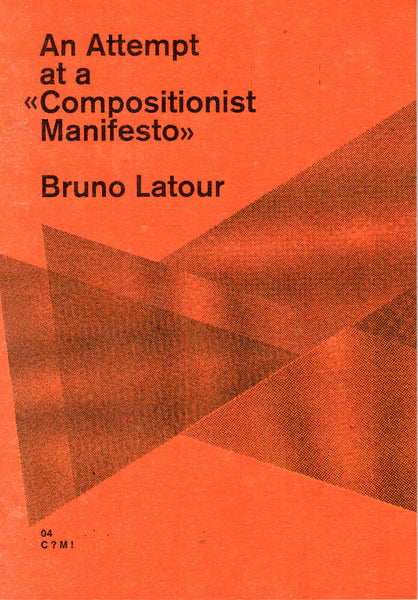 Bruno Latour: An Attempt at a Compositionist Manifesto