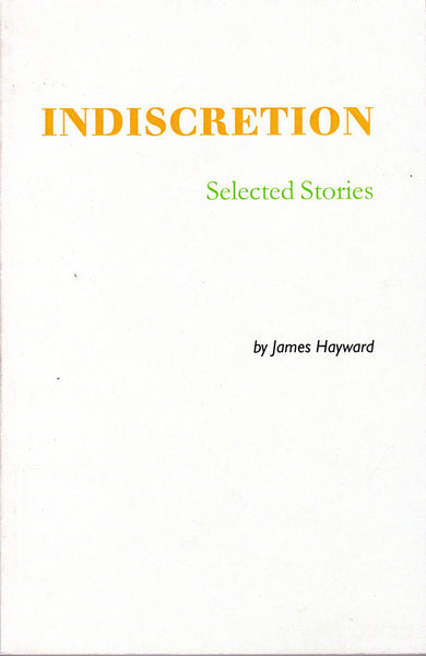 James Hayward: Indiscretion Selected Stories