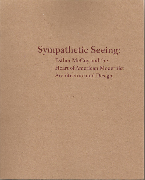 Kimberli Meyer & Susan Morgan:  Sympathetic Seeing: Esther McCoy and the Heart of American Modernist Architecture and Design