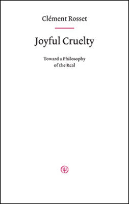 Clement Rosset: Joyful Cruelty
