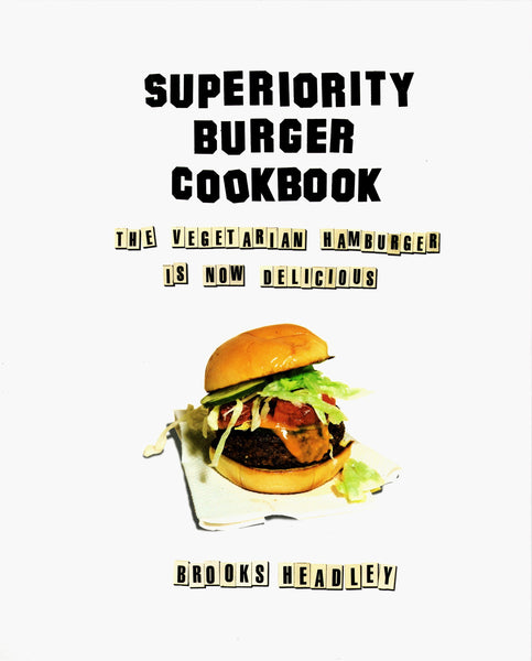 Brooks Headley: Superiority Burger Cookbook: The Vegetarian Hamburger is Now Delicious