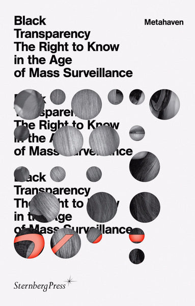 Metahaven: Black Transparency: The Right to Know in the Age of Mass Surveillance