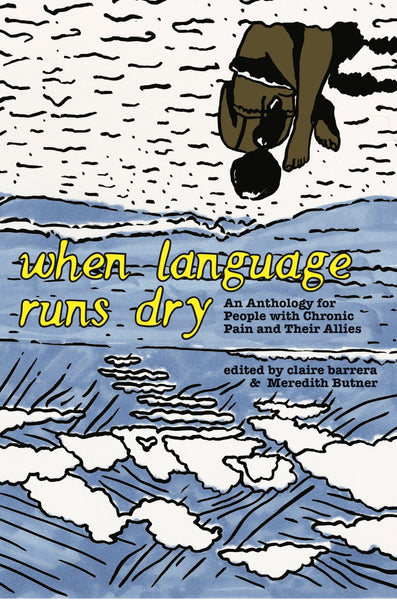 When Language Runs Dry: An Anthology for People with Chronic Pain and their Allies