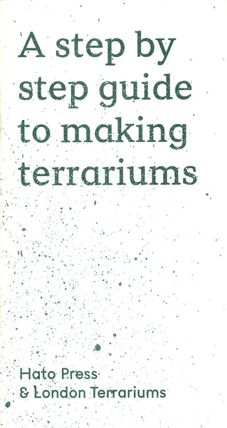 Hato Press & London Terrariums: A step by step guide to making terrariums